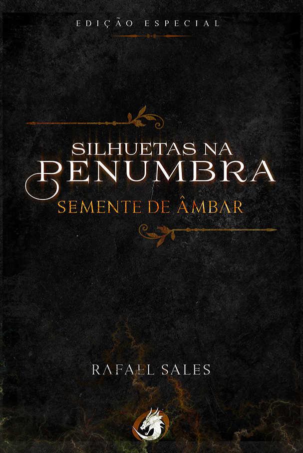 Silhuetas na Penumbra - Semente de Âmbar (Edição de Luxo)