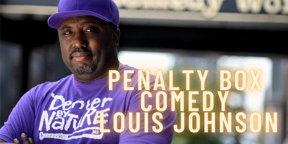 Penalty Box Comedy Sat May 15th LOUIS JOHNSON