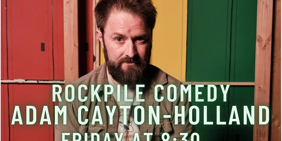 ROCKPILE Stand Up FRIDAY JULY 9TH Adam Cayton-Holland