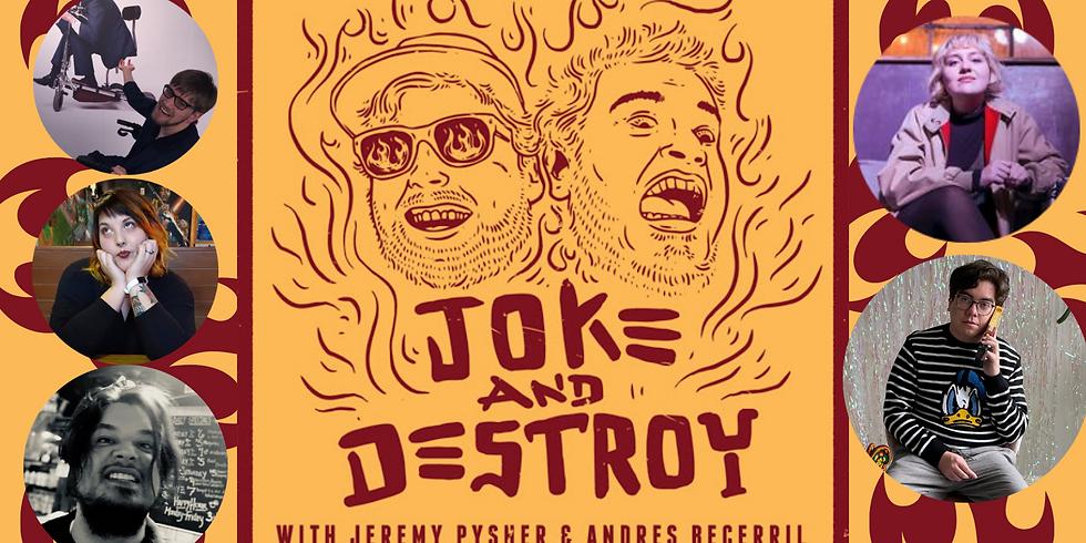 JOKE & DESTROY  August 6th 8:30PM