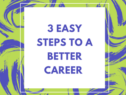 3 Easy Steps to a Better Career