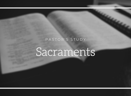 Pastor's Study: Sacraments