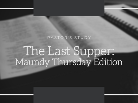 Pastor's Study on the Last Supper (for Maundy Thursday)