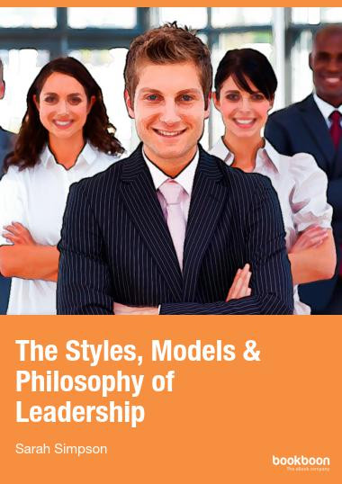 The Styles Models & Philosophy of Leadership