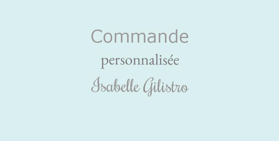Commande personnalisée Isabelle Gilistro