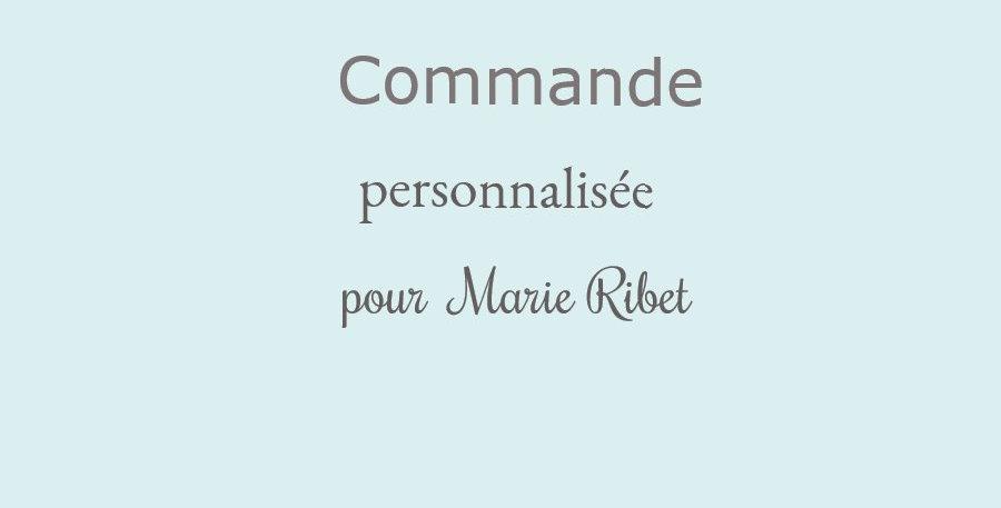 Commande personnalisée pour Marie Ribet