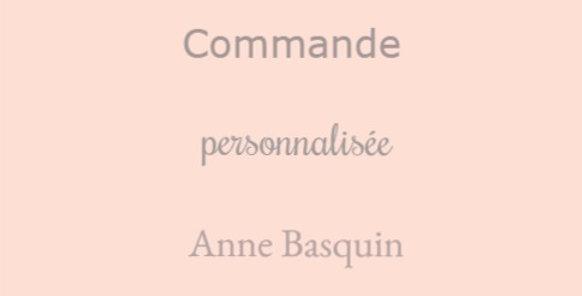 Commande personnalisée pour Anne Basquin