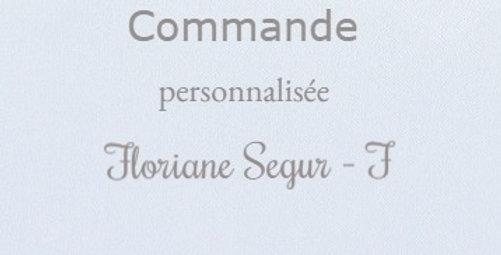 Commande personnalisée pour Floriane Segur - F