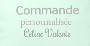 Commande personnalisée Céline Valente
