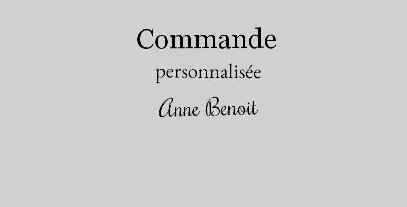 Commande personnalisée ANNE BENOIT