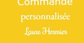 Commande personnalisée Laure Hermier