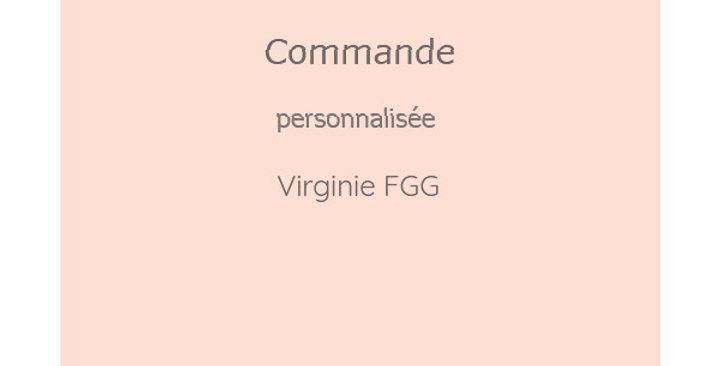 Commande personnalisée Virginie FGG