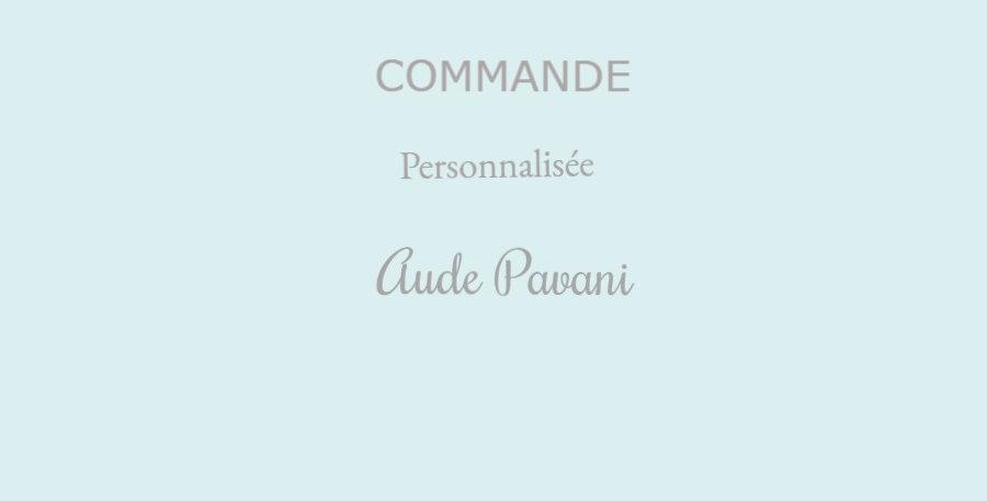 Commande personnalisée Aude Pavani