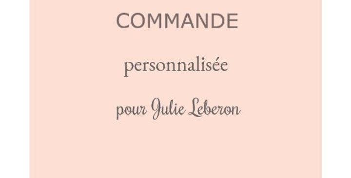 Commande personnalisée pour Julie Leberon