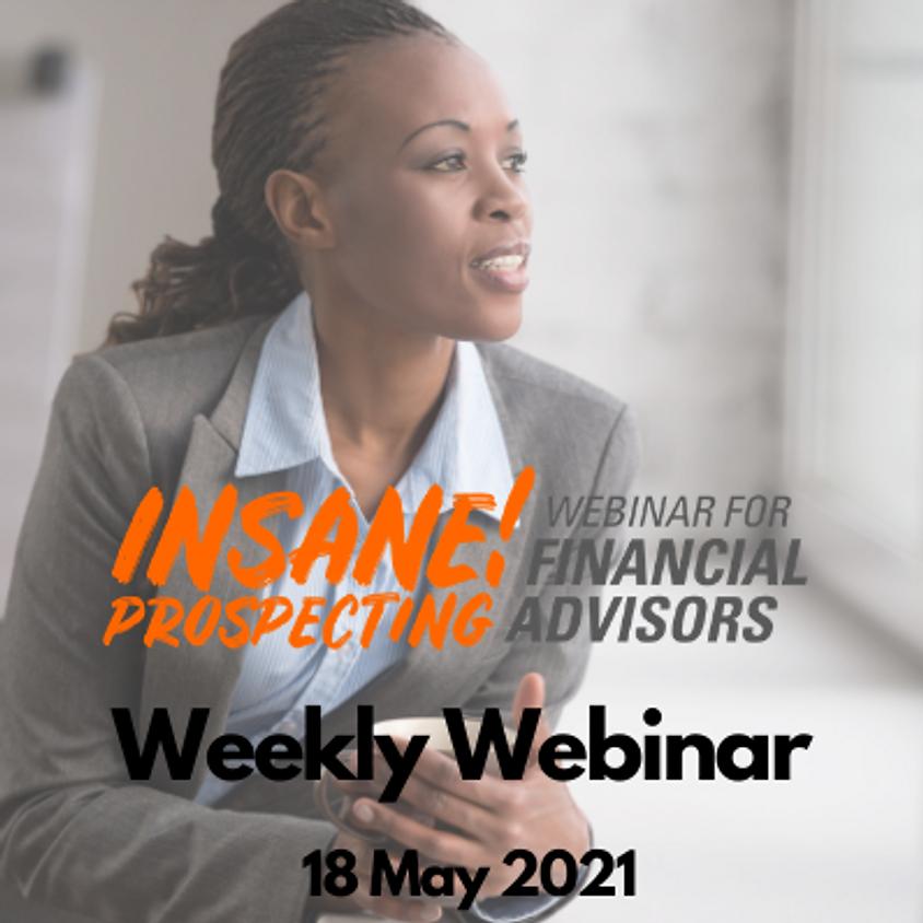 Weekly Prospecting Webinar for Financial Advisors - 18 May 2021