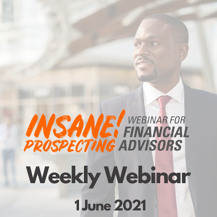 Weekly Prospecting Webinar for Financial Advisors - 1 June 2021