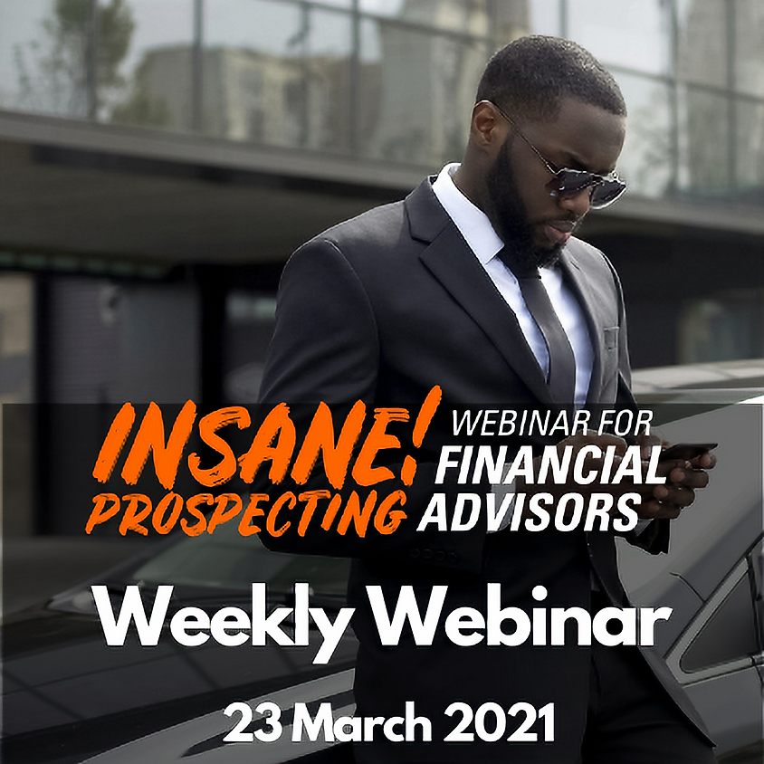Weekly Prospecting Webinar for Financial Advisors - 23 March 2021