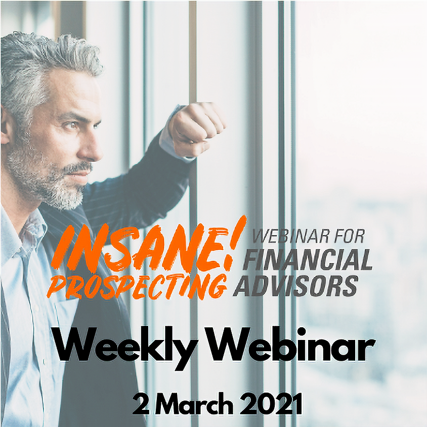 Weekly Prospecting Webinar for Financial Advisors - 2 March 2021