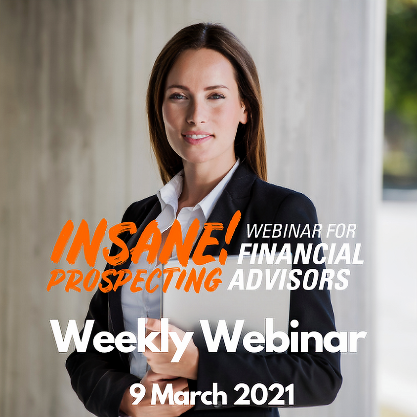 Weekly Prospecting Webinar for Financial Advisors - 9 March 2021