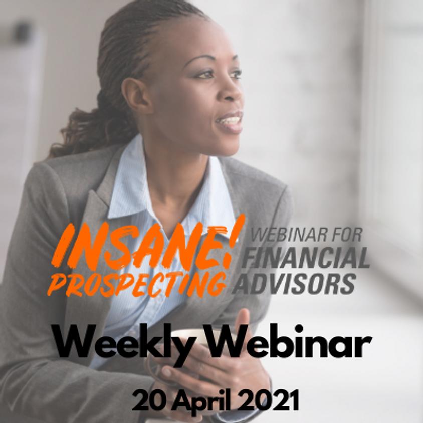 Weekly Prospecting Webinar for Financial Advisors - 20 April 2021