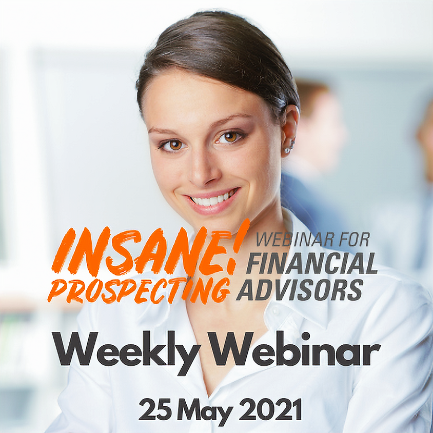 Weekly Prospecting Webinar for Financial Advisors - 25 May 2021
