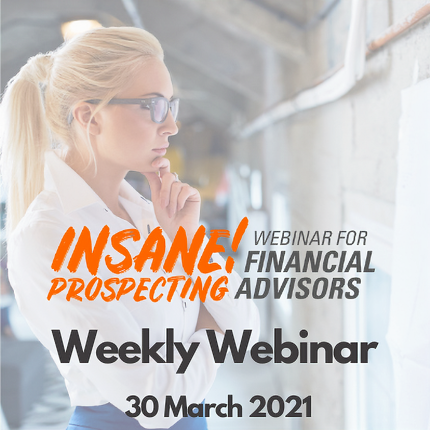 Weekly Prospecting Webinar for Financial Advisors - 30 March 2021