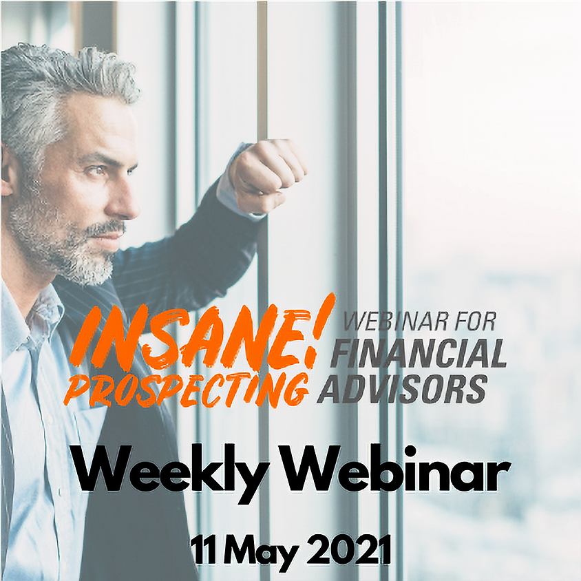 Weekly Prospecting Webinar for Financial Advisors - 11 May 2021