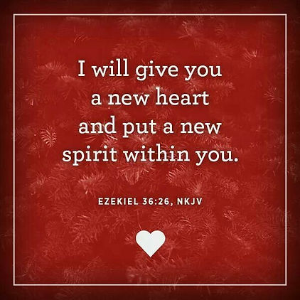A new heart and a new spirit within you - Ezekiel 36:26