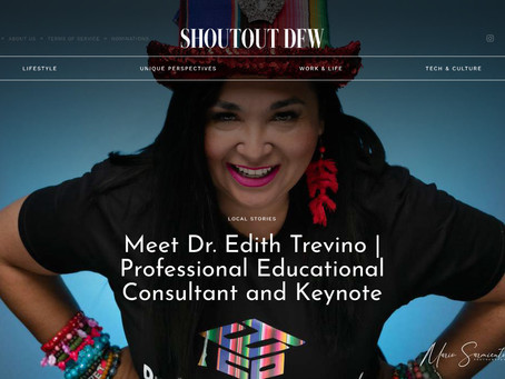 Featured Story by Shoutout DFW: Meet Dr. Edith Trevino | Professional Educational Consultant and Key