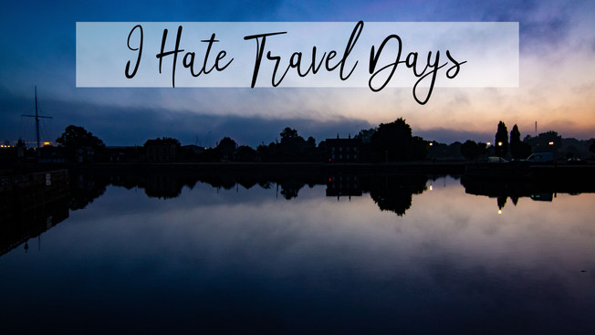 I Hate Travel Days