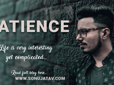 Patience - Sonu Jatav's First Blog on Life Lessons.
