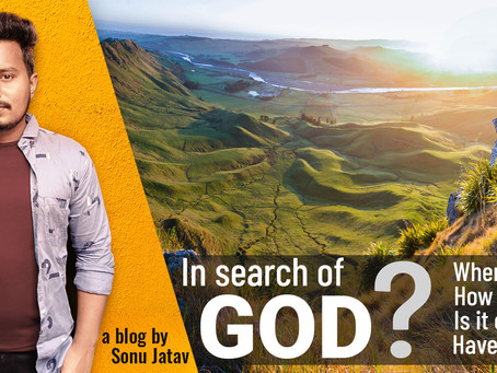 In Search Of GOD! Did I found? - By Sonu Jatav