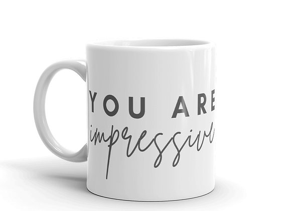 """""""You are Impressive"""" Mug"""