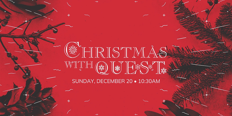 Christmas with Quest 10:30AM