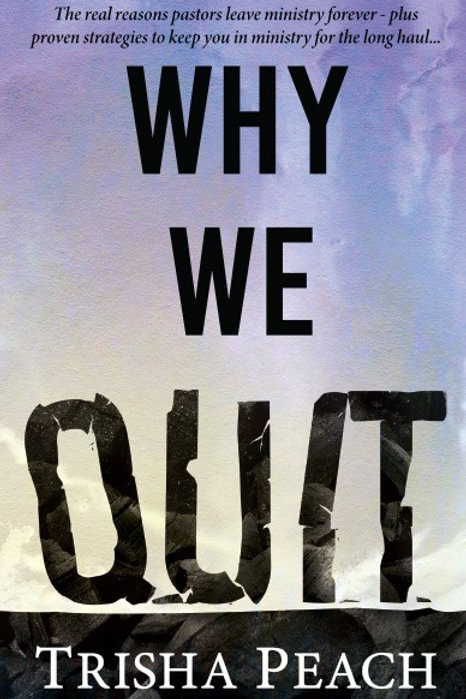 Why We Quit: The Real Reasons Why Pastors Leave Ministry Forever