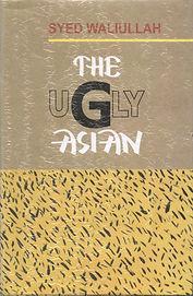 Syed Waliullah, The Ugly Asian