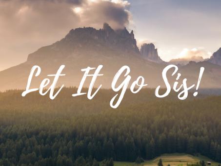 LET IT GO, SIS!