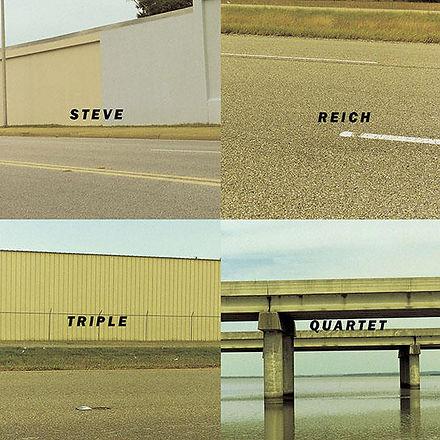 STEVE REICH & KRONOS QUARTET Triple Quar