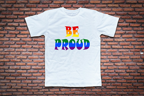 BE PROUD T-SHIRT