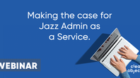 Webinar On-demand: Answering Your Questions About Jazz Admin as a Service (JAaaS)