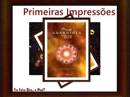 Primeiras impressões Os Doze Guardiões da Luz – livro I Luiz Henrique Batista