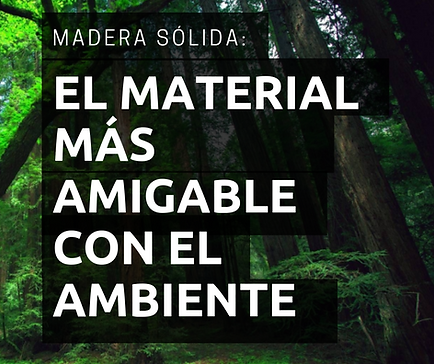 MADERA SOLIDA_ EL MATERIAL MAS AMIGABLE