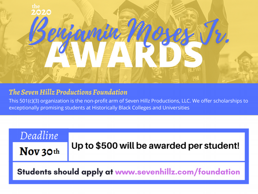 Seven Hillz Productions Foundation present The 2020 Benjamin Moses, Jr. HBCU Scholarships