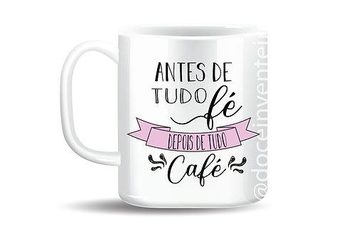 Caneca Personalizada Antes de tudo fé, depois de tudo Café