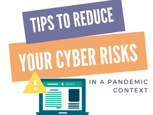 Tips to Reduce Your Cyber Risks in a Pandemic Context