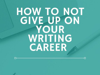 How To Not Give Up On Your Writing Career