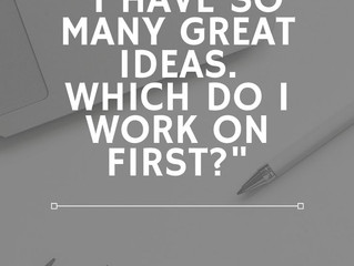 """I have so many great ideas! Which do I work on first?"""