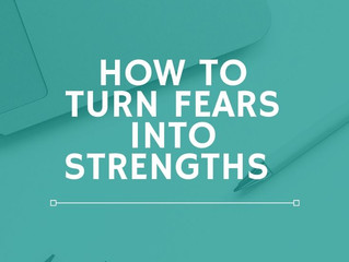 How to Turn Fears Into Strengths