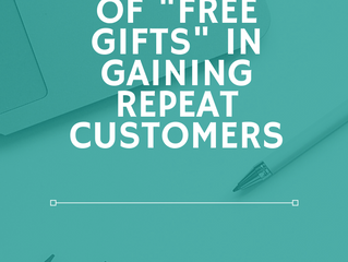 "The Power of the ""Free Gift"" in Gaining Repeat Customers"