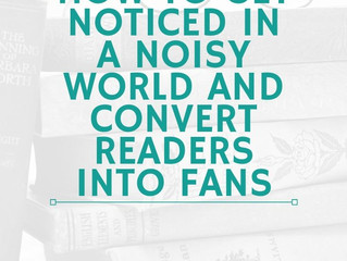 Effective Book Marketing Step 3: How to Get Noticed in a Noisy World and Convert Readers into Fans